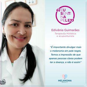 A acupuntirista e terapeuta holística Edivânia Guimarães afima: o melanoma não faz distinção.