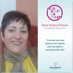 Maria Thelma Pinheiro recebeu o diagnóstico do melanoma metastático
